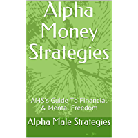 Alpha Money Strategies: Alpha Male Strategies Guide To Financial & Mental Freedom (English Edition)