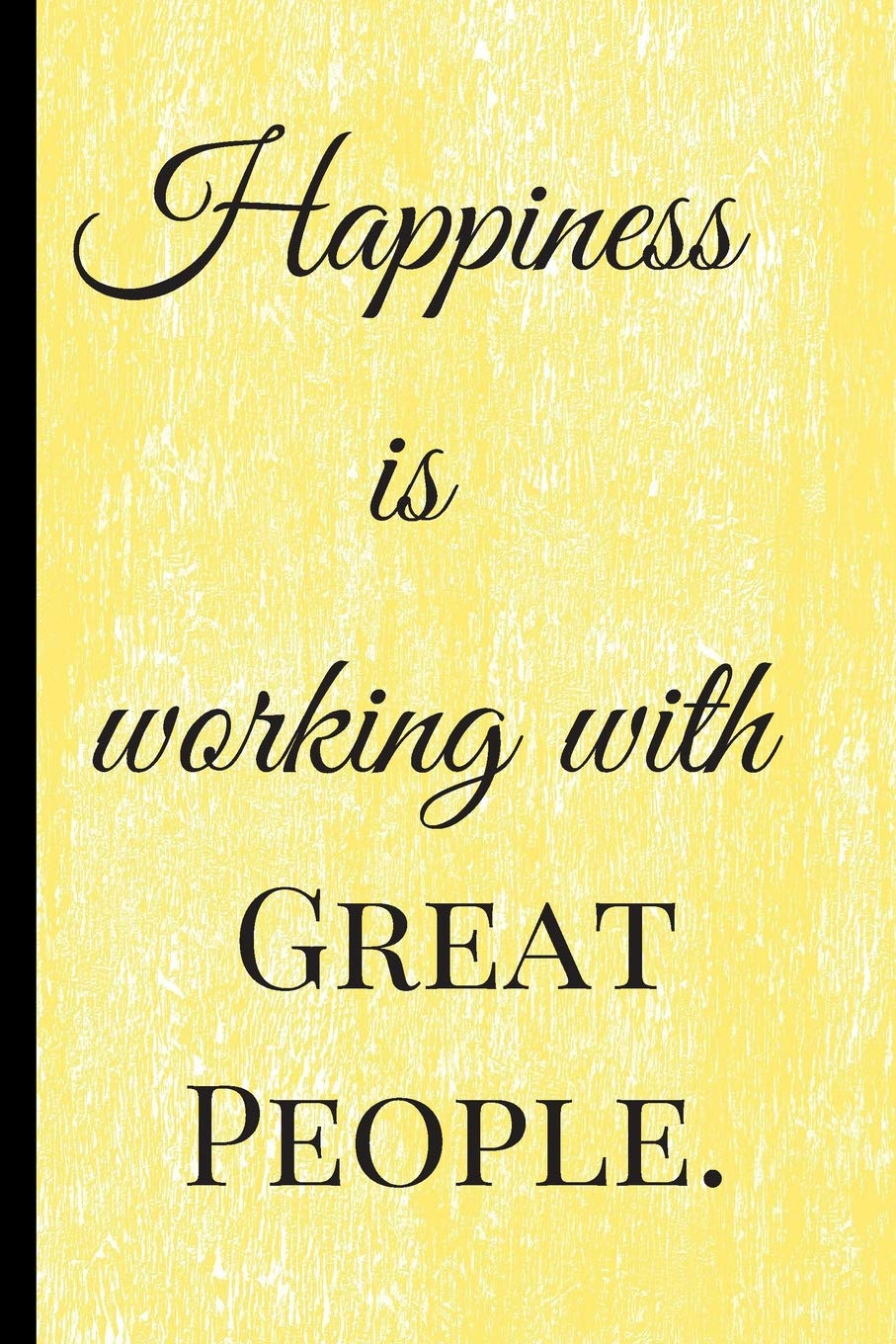Happiness Is Working With Great People A Best Sarcasm Funny