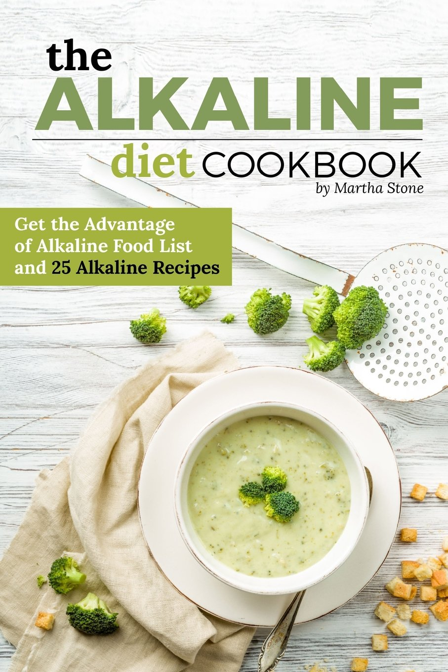 Download The Alkaline Diet Cookbook: Get the Advantage of Alkaline Food List and 25 Alkaline Recipes - Easy Acid Alkaline Diet Cookbook pdf epub