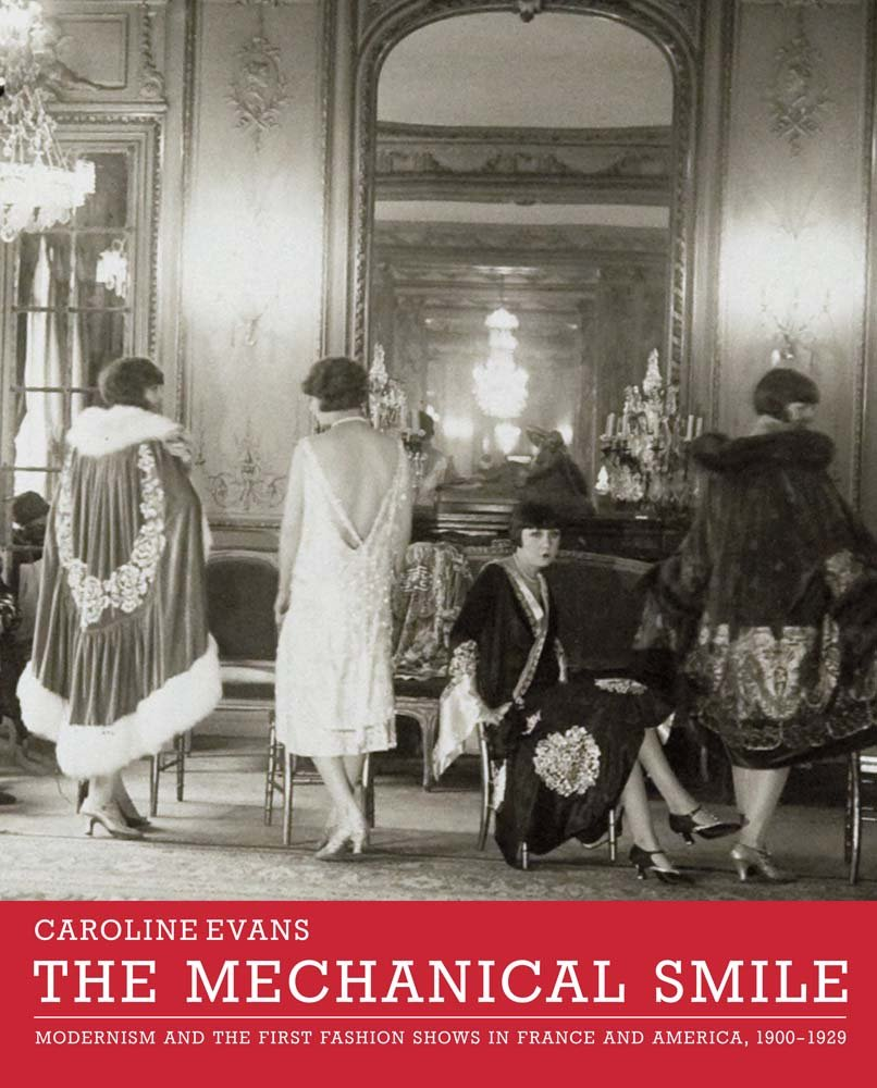 The Mechanical Smile: Modernism and the First Fashion Shows in France and America, 1900-1929 pdf epub