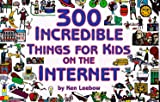 300 Incredible Things for Kids on the Internet, Ken Leebow, 0965866815