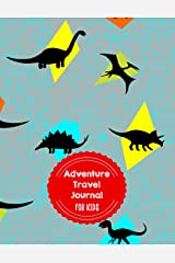 Adventure Travel Journal For Kids: Dinosaur Themed Vacation Diary for Children Paperback