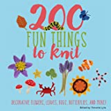 200 Fun Things to Knit: Decorative Flowers, Leaves, Bugs, Butterflies, and More! (Knit & Crochet)