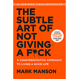 The Subtle Art of Not Giving a F*ck: A Counterintuitive Approach to Living a Good Life (Mark Manson Collection Book 1)