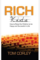 Rich Kids: How to Raise Our Children to Be Happy and Successful in Life Kindle Edition