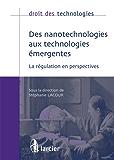 Des nanotechnologies aux technologies émergentes: La régulation en perspectives (Droit des technologies)