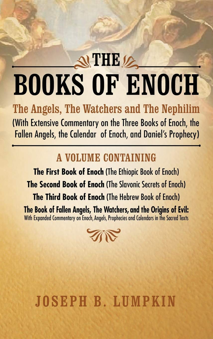 The Books of Enoch: The Angels, The Watchers and The Nephilim (with Extensive Commentary on the Three Books of Enoch, the Fallen Angels, the Calendar … Book of Enoch (The Ethiopic Book of Enoch