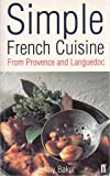 Simple French Cuisine: from Provence & L: From Provence and Languedoc