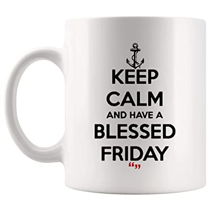 Amazon com: Have Blessed Friday Day weekend Wishes Coffee Cup Funny
