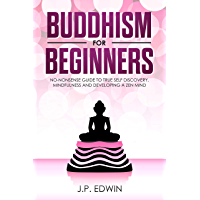 Buddhism for Beginners: No-nonsense Guide to True Self Discovery, Mindfulness and Developing a Zen Mind (English Edition)