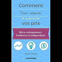 Comment fixer, négocier et augmenter ses prix: Vivre de son activité pour les micro-entrepreneurs, les freelances et les indépendants (Routinologist t. 1)
