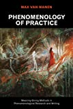 Phenomenology of Practice: Meaning-Giving Methods in Phenomenological Research and Writing (Developing Qualitative Inquiry)