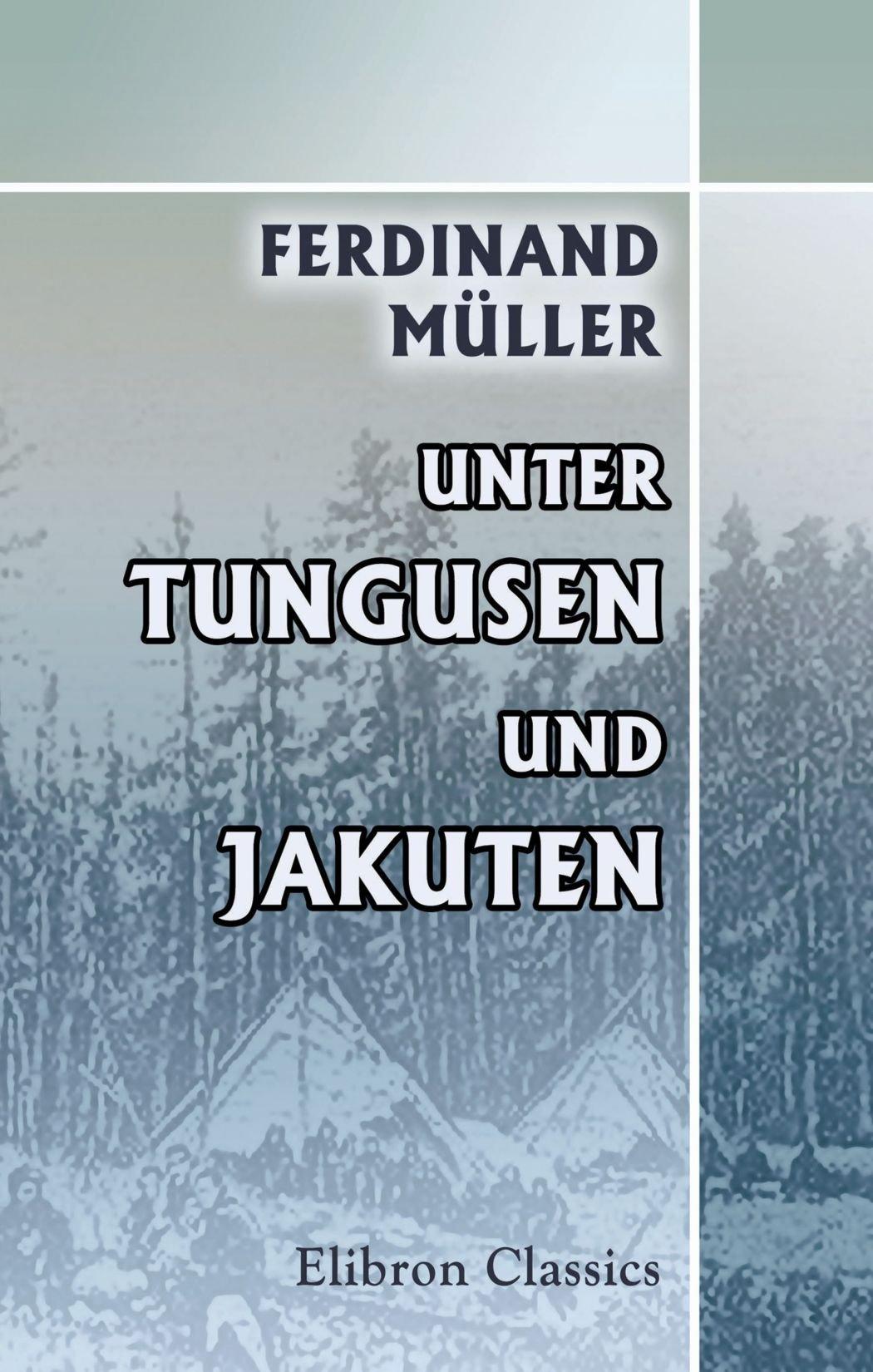 Unter Tungusen und Jakuten: Erlebnisse und Ergebnisse der Olenék-Expedition der Kaiserlich russischen geographischen Gesellschaft in St. Petersburg (German Edition) ebook