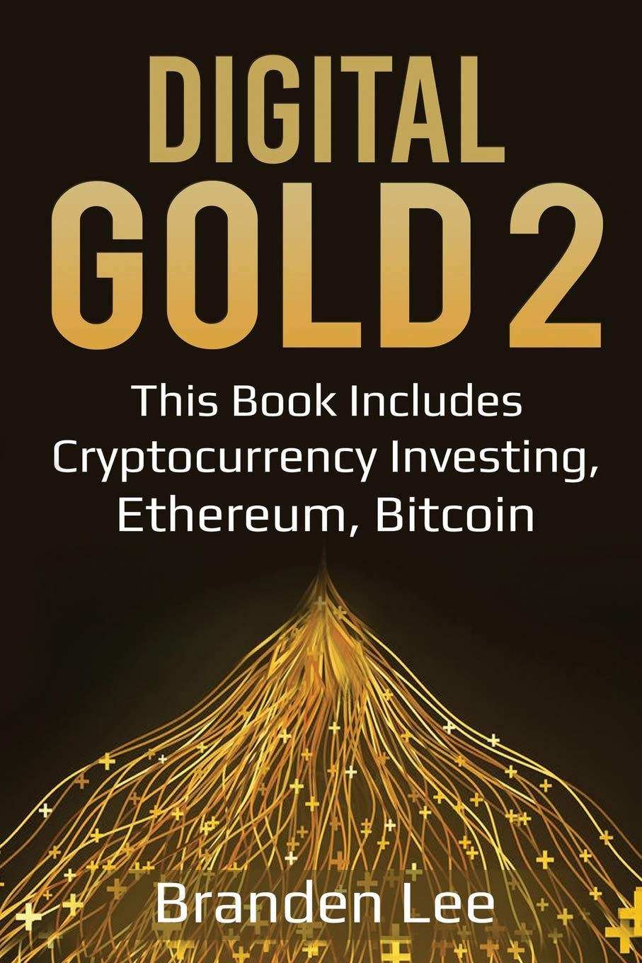 Digital Gold 2: This Book Includes- Cryptocurrency Investing, Ethereum, Bitcoin (Digtial Gold) PDF