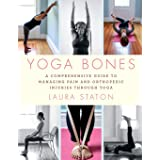 Yoga Bones: A Comprehensive Guide to Managing Pain and Orthopedic Injuries through Yoga
