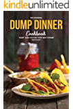 The Essential Dump Dinner Cookbook: 'Dump' And Go for Your Next Dinner