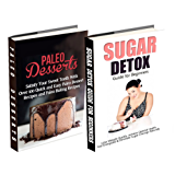 Paleo Desserts: Sugar Detox: Gluten Free for Paleo Baking & Paleo Beginners; Detox Cleanse to Heal the Sugar Addiction, Lose Belly Fat & Increase Energy ... tips, wheat belly diet) (English Edition)