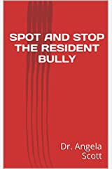 SPOT AND STOP THE RESIDENT BULLY Kindle Edition