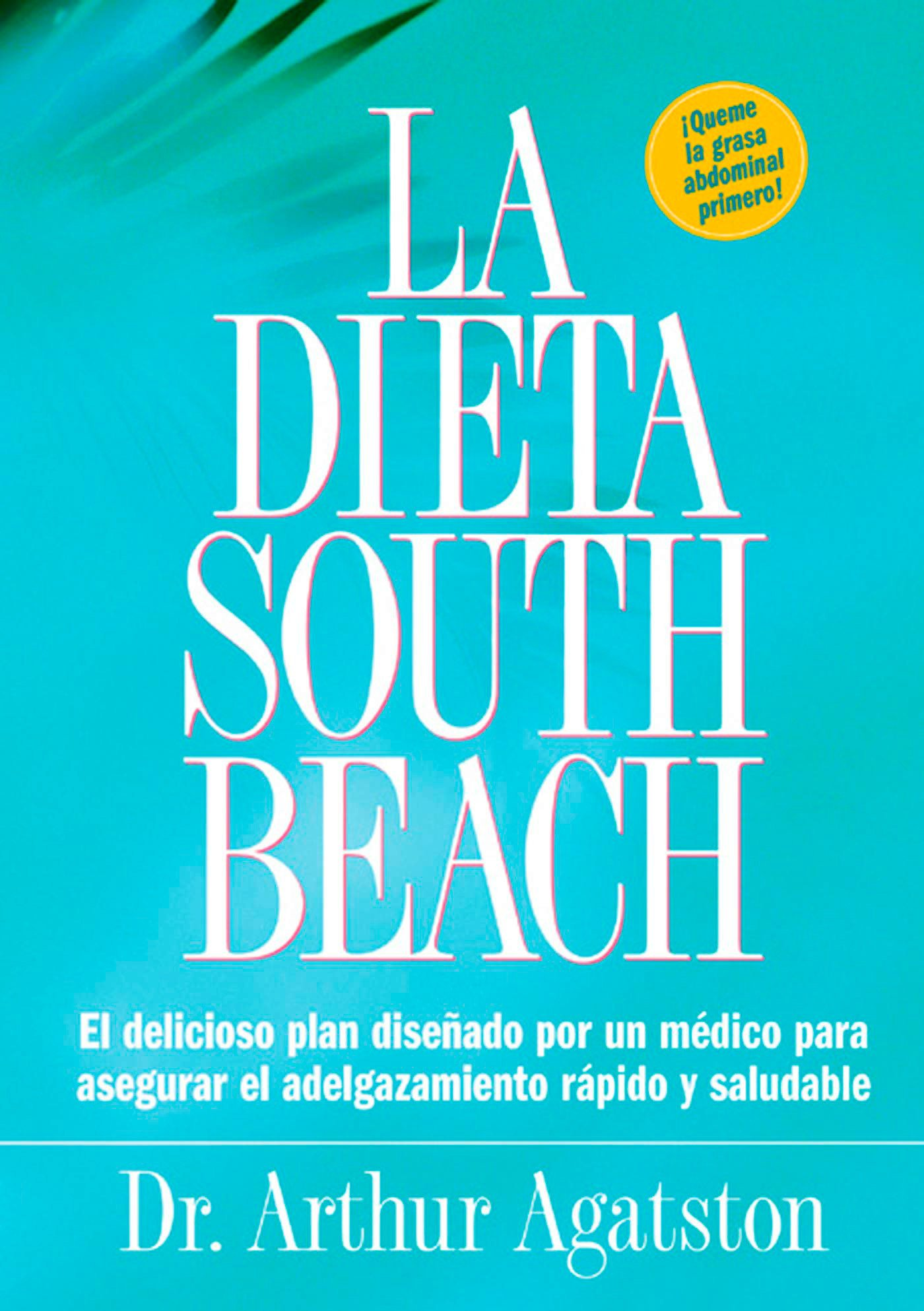La Dieta South Beach: El delicioso plan disenado por un medico para asegurar el adelgazamiento rapido y saludable (The South Beach Diet) (Spanish Edition) by Rodale Books