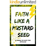 Faith Like a Mustard Seed: A Storming the Short Story Anthology