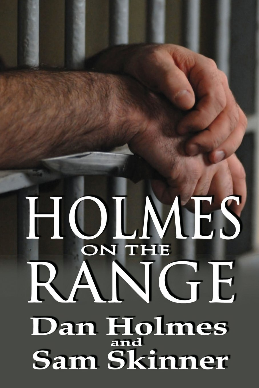 Holmes on the Range: A Novel of Bad Choices, Harsh Realities and Life in the Federal Prison System