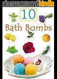 10 DIY Fun And Easy Bath Bomb Recipes (English Edition)