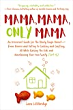 Mama, Mama, Only Mama: An Irreverent Guide for the Newly Single Parent―From Divorce and Dating to Cooking and Crafting…