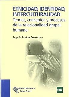 Etnicidad, Identidad, Interculturalidad: Teorías, conceptos y procesos de la relacionalidad grupal humana
