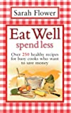 Eat Well Spend Less: Over 250 Healthy Recipes for Busy Cooks Who Want to Save Money