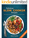Delicious Slow Cooker Recipes: Full Colour Crock Pot Cookbook for your Slow Cooker (English Edition)