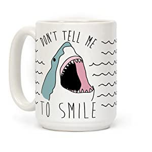 Don't Tell Me To Smile Shark White 15 Ounce Ceramic Coffee Mug by LookHUMAN
