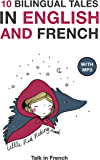 10 Bilingual Fairy Tales in French and English: Improve your French or English reading and listening comprehension skills (Bilingual Fairy Tales French English t. 1) (French Edition)