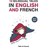 10 Bilingual Fairy Tales in French and English: Improve your French or English reading and listening comprehension…
