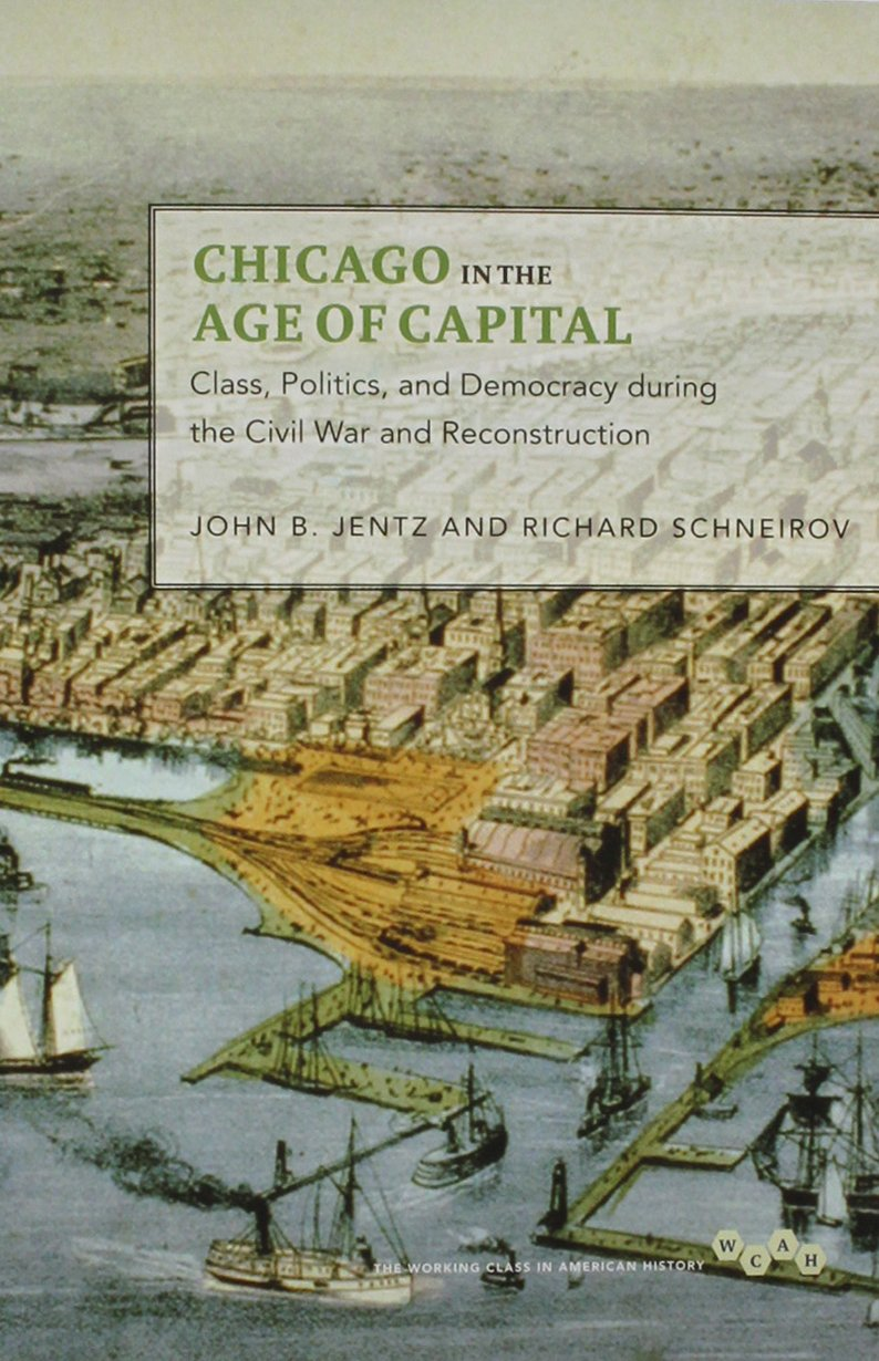 Download Chicago in the Age of Capital: Class, Politics, and Democracy during the Civil War and Reconstruction (Working Class in American History) pdf epub