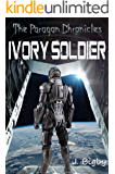 Ivory Soldier (The Paragon Chronicles Book 1)