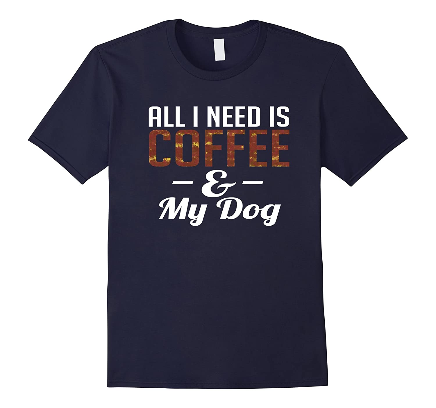 Aw Cute Dog Shirts All I Need Is Coffee & My Dog Funny Tee-BN