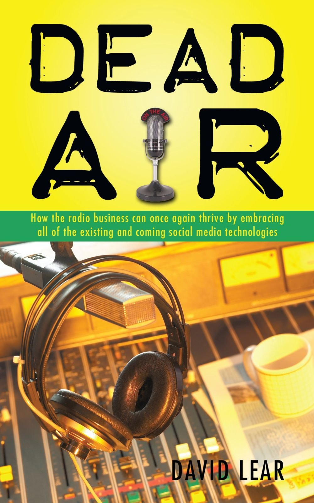 """Read Online """"Dead Air"""": How the radio business can once again thrive by embracing all of the existing and coming social media technologies PDF"""
