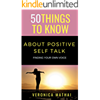 50 THINGS TO KNOW ABOUT POSITIVE SELF TALK: FINDING YOUR OWN VOICE (English Edition)