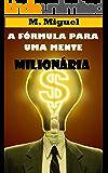 A Fórmula para uma Mente Milionária