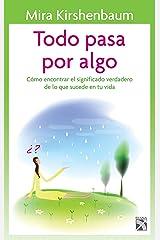 Todo pasa por algo: Como encontrar el significado verdadero de lo que sucede en tu vida (Spanish Edition) Kindle Edition