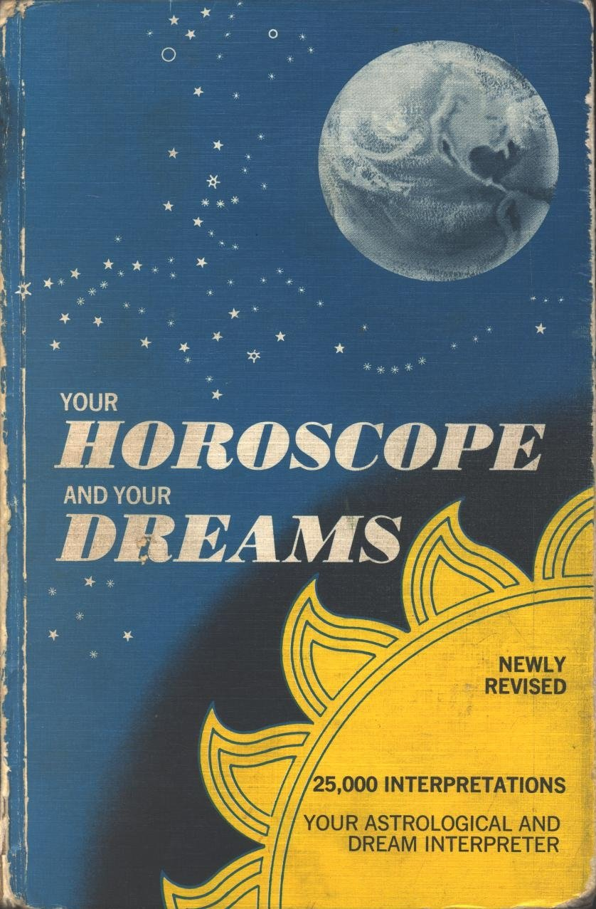 YOUR HOROSCOPE AND YOUR DREAMS: 25, 000 Interpretations of the