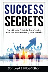 Success Secrets: The Ultimate Guide to Transforming Your Life and Achieving Your Dreams Kindle Edition