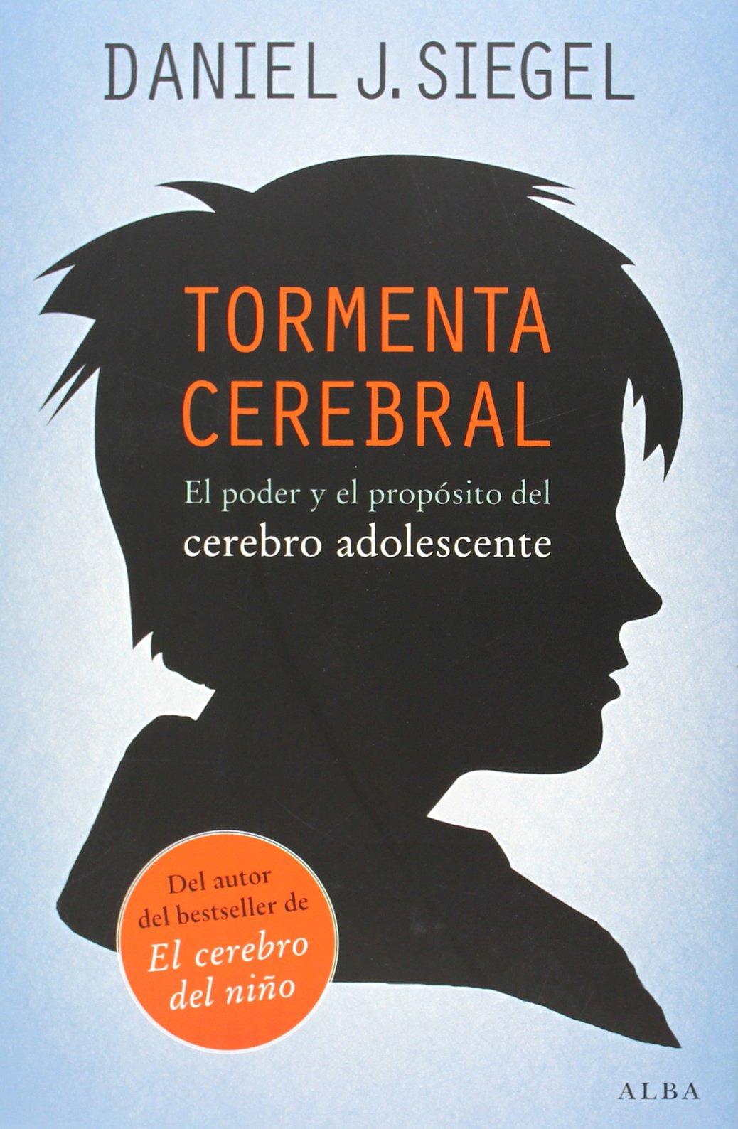 Tormenta cerebral: El poder y el propósito del cerebro adolescente  Psicología/Padres: Amazon.es: Daniel J. Siegel, José Manuel Berástegui  Rubio: Libros