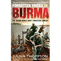 Forgotten Voices of Burma: The Second World War's Forgotten Conflict