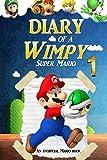 Super Mario: Diary of a Wimpy Super Mario 1: (An Unofficial Mario Book) (Super Mario Adventures) (Volume 1)