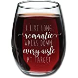 I Like Long Romantic Walks at Target Funny Wine Glass 15oz - Unique Christmas Gift Idea for Her, Mom, Wife, Girlfriend, Sister, Grandmother, Aunt - Perfect Birthday Gifts for Women - Evening Mug