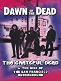 Grateful Dead -Dawn Of The Dead The Grateful Dead & The Rise Of The San Francisco Underground [DVD] [2012] [NTSC]