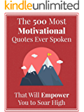The 500 Most Motivational Quotes Ever Spoken That Will Empower You to Soar High