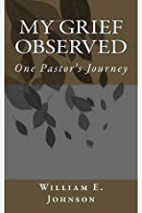 MY Grief Observed: One Pastor's Journey Kindle Edition