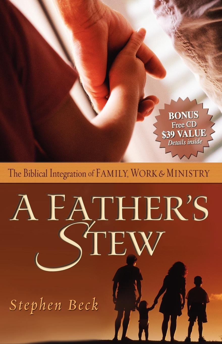 A Father's Stew: The Biblical Integration of Family, Work & Ministry (Morgan James Faith)